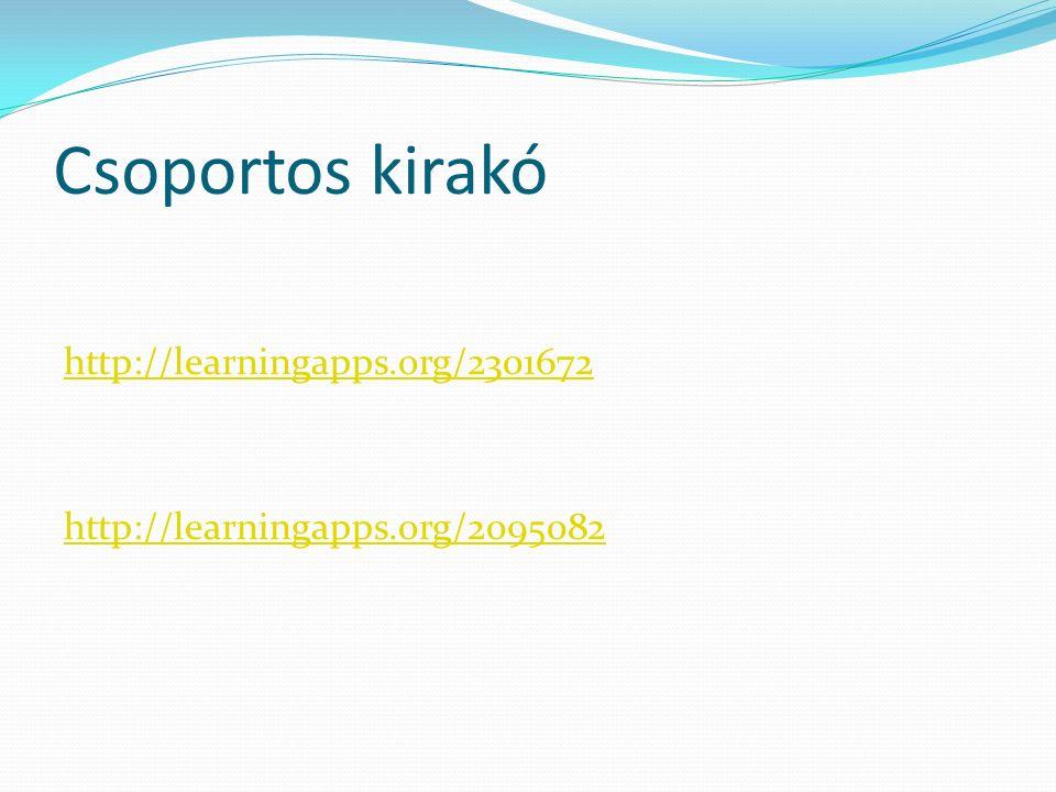 Csoportos kirakó http://learningapps.org/2301672 http://learningapps.org/2095082