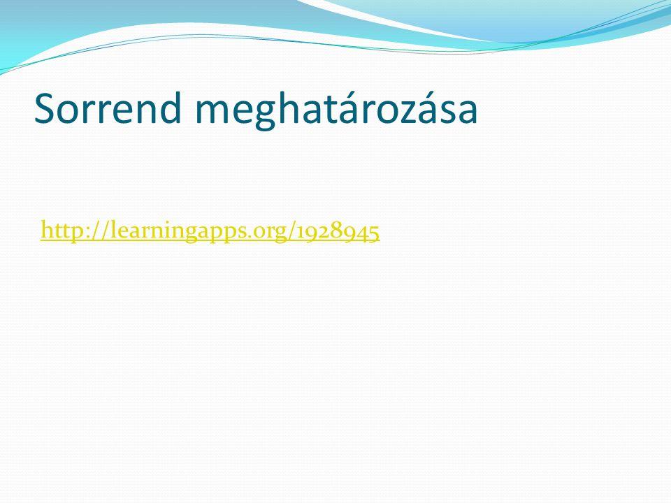 Sorrend meghatározása http://learningapps.org/1928945