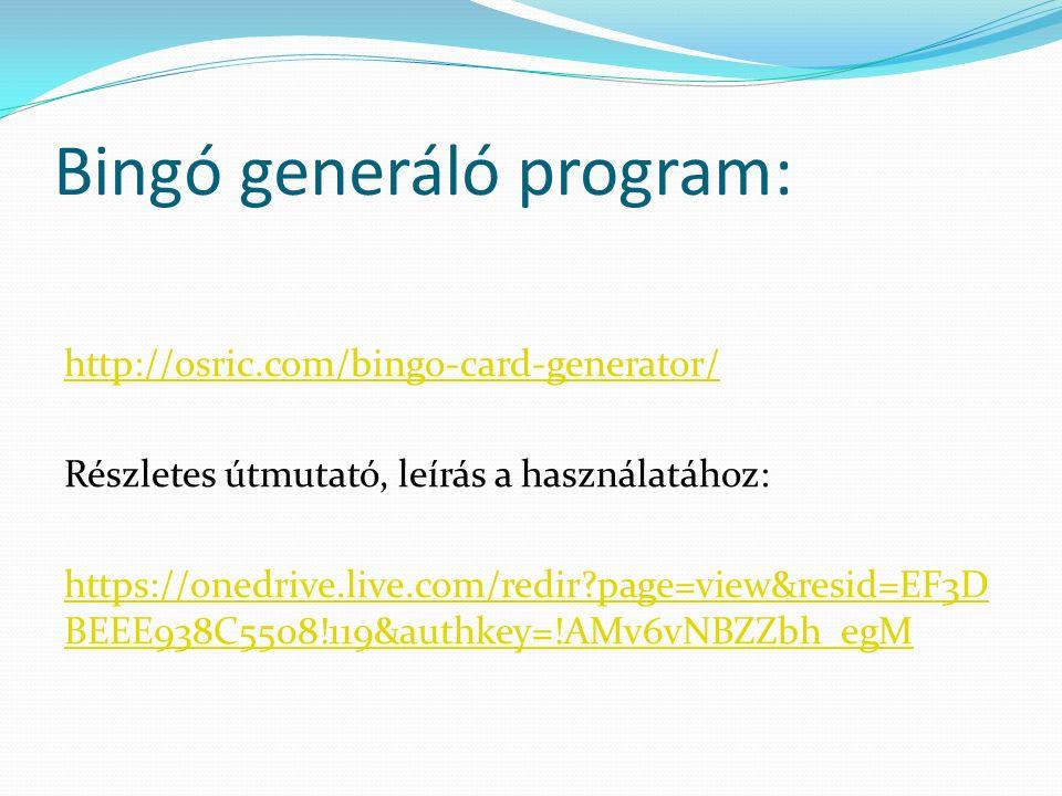 Bingó generáló program: http://osric.com/bingo-card-generator/ Részletes útmutató, leírás a használatához: https://onedrive.live.com/redir page=view&resid=EF3D BEEE938C5508!119&authkey=!AMv6vNBZZbh_egM