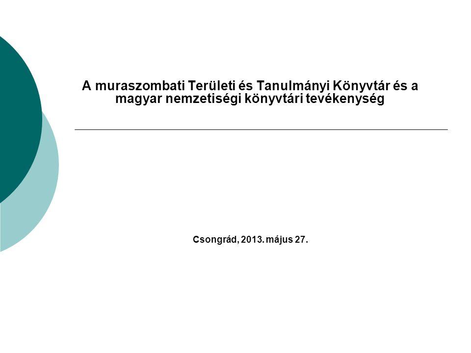 A muraszombati Területi és Tanulmányi Könyvtár és a magyar nemzetiségi könyvtári tevékenység Csongrád, 2013.
