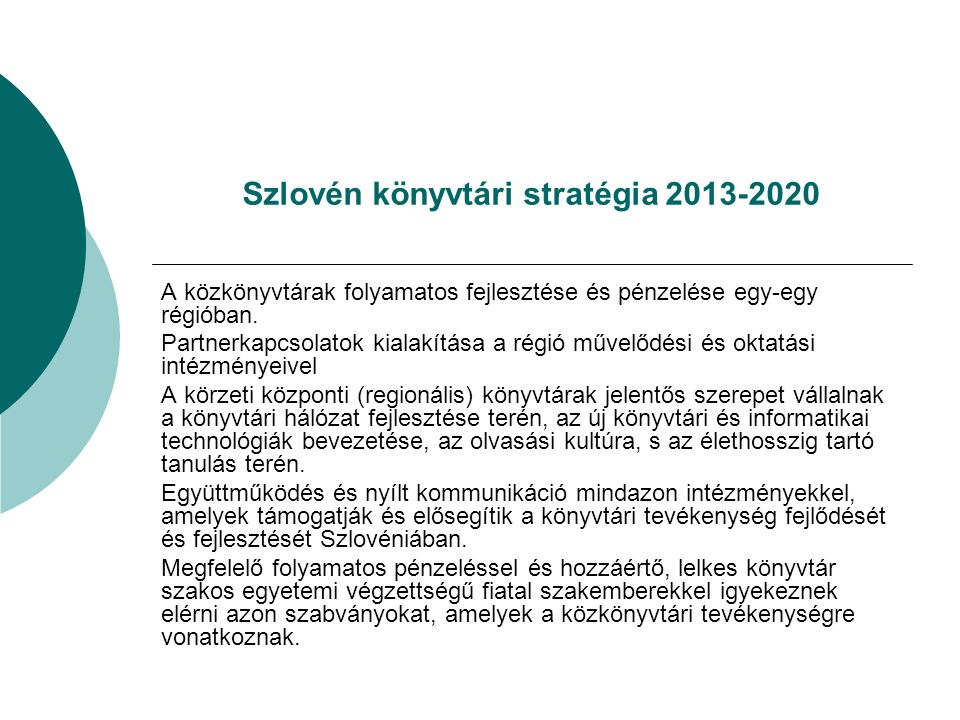 Szlovén könyvtári stratégia 2013-2020 A közkönyvtárak folyamatos fejlesztése és pénzelése egy-egy régióban.