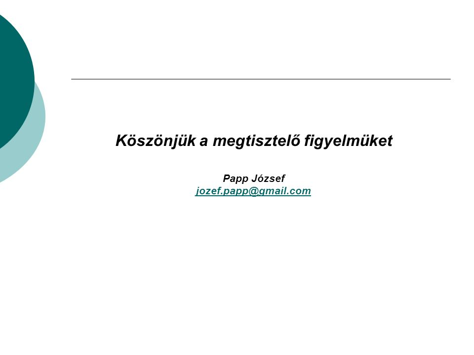 Köszönjük a megtisztelő figyelmüket Papp József jozef.papp@gmail.com jozef.papp@gmail.com