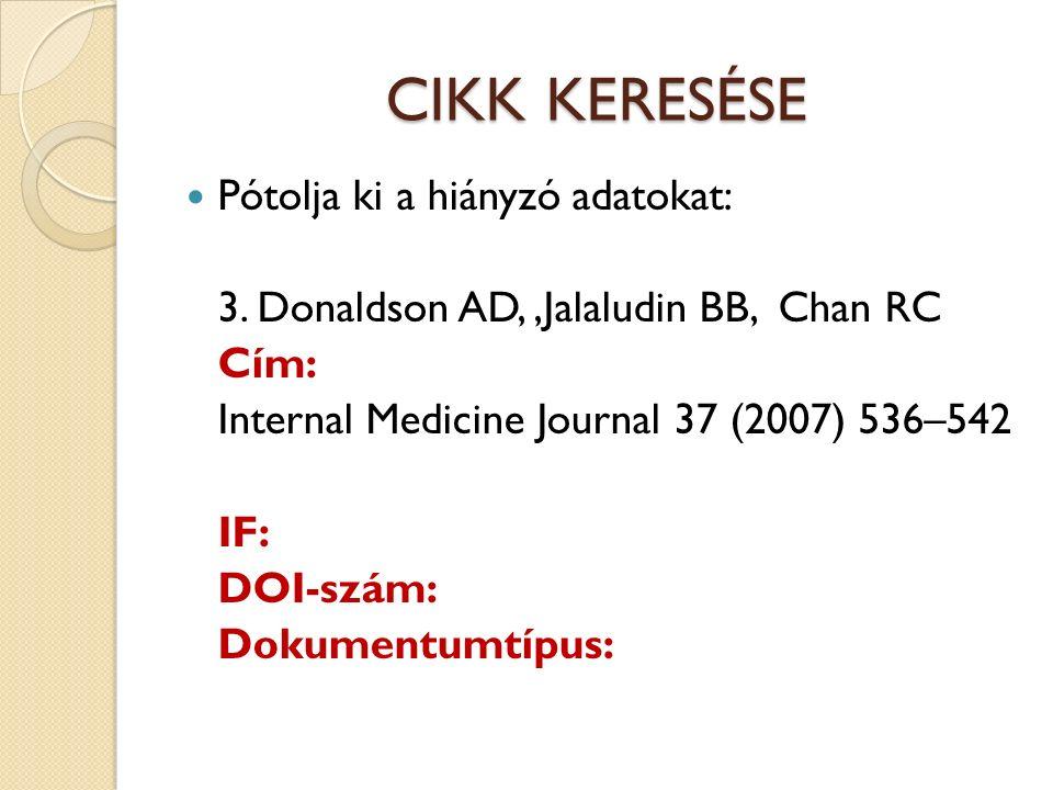 CIKK KERESÉSE Pótolja ki a hiányzó adatokat: 3. Donaldson AD,,Jalaludin BB, Chan RC Cím: Internal Medicine Journal 37 (2007) 536–542 IF: DOI-szám: Dok