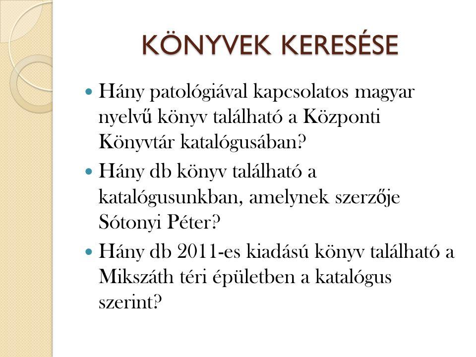 KÖNYVEK KERESÉSE Hány patológiával kapcsolatos magyar nyelv ű könyv található a Központi Könyvtár katalógusában? Hány db könyv található a katalógusun