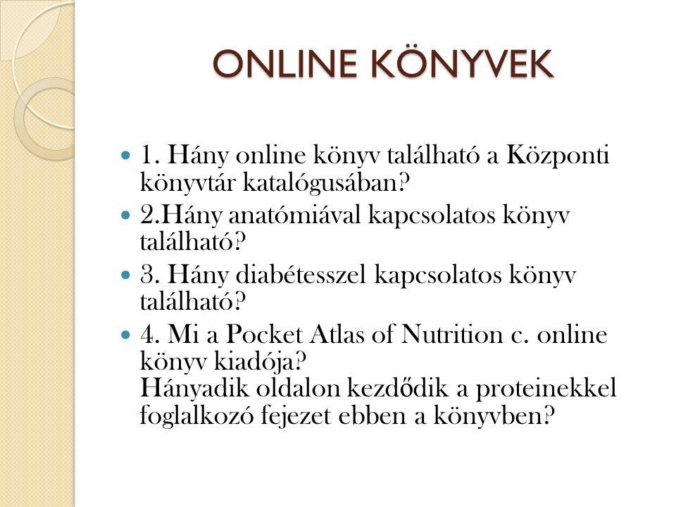 ONLINE KÖNYVEK 1. Hány online könyv található a Központi könyvtár katalógusában? 2.Hány anatómiával kapcsolatos könyv található? 3. Hány diabétesszel
