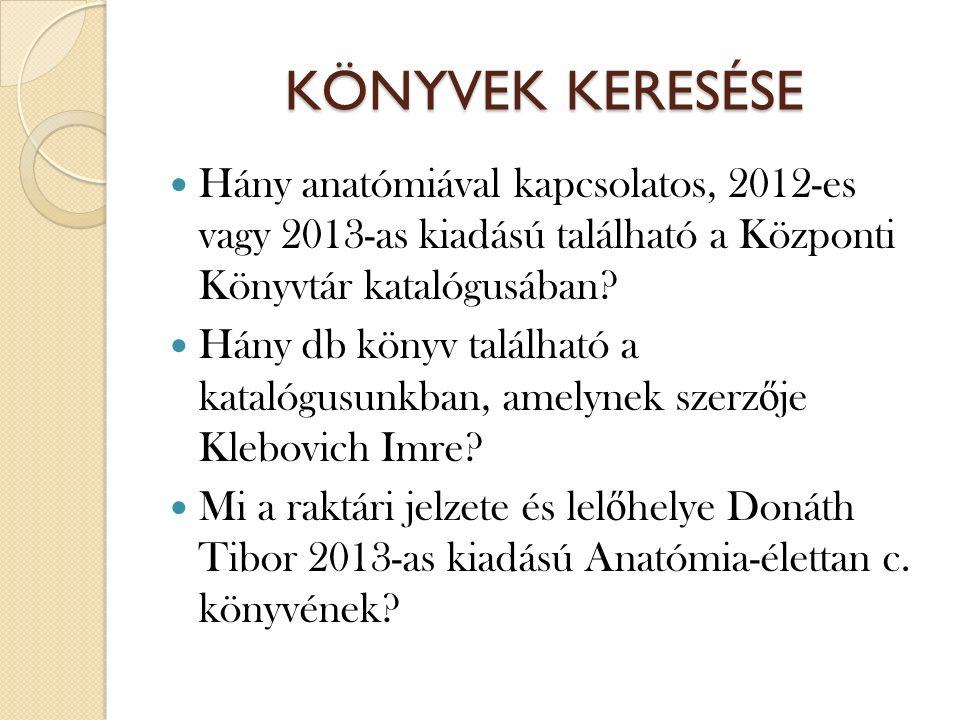 KÖNYVEK KERESÉSE Hány anatómiával kapcsolatos, 2012-es vagy 2013-as kiadású található a Központi Könyvtár katalógusában.