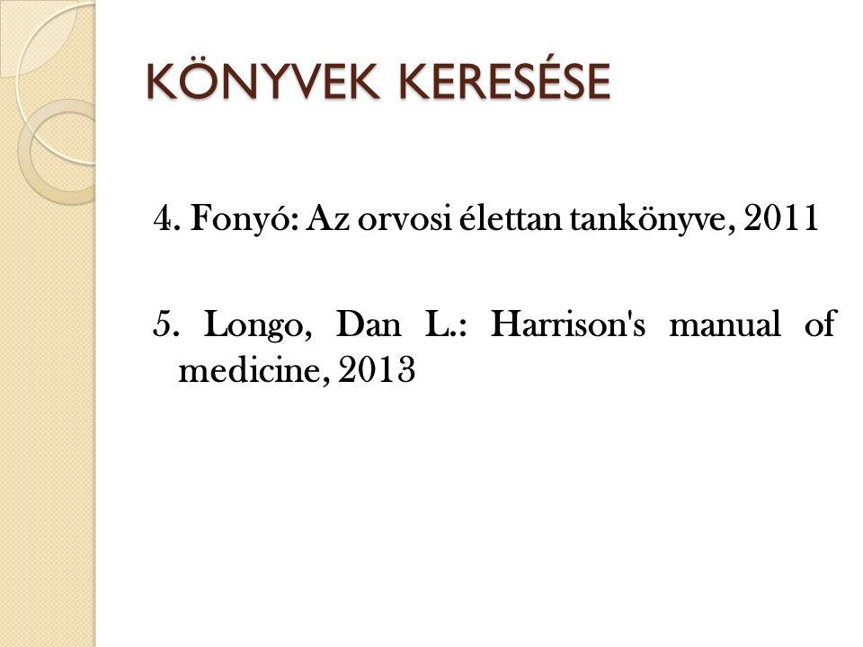 KÖNYVEK KERESÉSE 4. Fonyó: Az orvosi élettan tankönyve, 2011 5.