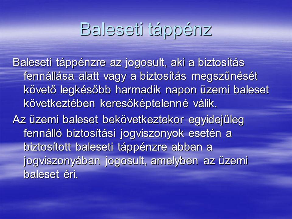 Baleseti táppénz Baleseti táppénzre az jogosult, aki a biztosítás fennállása alatt vagy a biztosítás megszűnését követő legkésőbb harmadik napon üzemi baleset következtében keresőképtelenné válik.