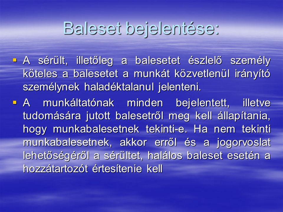 Baleset bejelentése:  A sérült, illetőleg a balesetet észlelő személy köteles a balesetet a munkát közvetlenül irányító személynek haladéktalanul jelenteni.