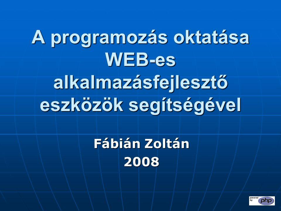 Előzmények 1982 – Commodore Plusz4 – Basic, Assembly Számítástechnika tanítás (C-64 – BASIC), Pascal 1982 – Commodore Plusz4 – Basic, Assembly Számítástechnika tanítás (C-64 – BASIC), Pascal 1992 – Világbanki project, programozás oktatása a Szilyben – Pascal nyelv 1992 – Világbanki project, programozás oktatása a Szilyben – Pascal nyelv 1999 – Ismerkedés a PHP 3-mal, MySql-lel 1999 – Ismerkedés a PHP 3-mal, MySql-lel 2000 – PHP oktatás kezdete a számítástechnikai programozók évfolyamán – szakdolgozatok (PHP+MySQL) 2000 – PHP oktatás kezdete a számítástechnikai programozók évfolyamán – szakdolgozatok (PHP+MySQL)