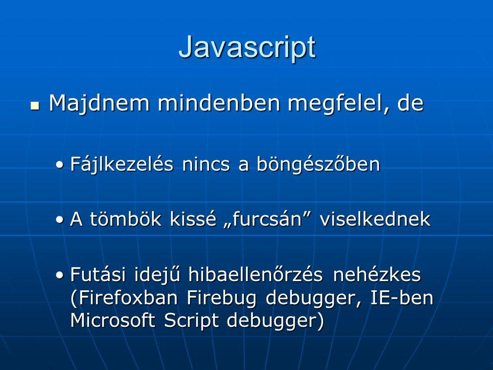 """Javascript Majdnem mindenben megfelel, de Majdnem mindenben megfelel, de Fájlkezelés nincs a böngészőbenFájlkezelés nincs a böngészőben A tömbök kissé """"furcsán viselkednekA tömbök kissé """"furcsán viselkednek Futási idejű hibaellenőrzés nehézkes (Firefoxban Firebug debugger, IE-ben Microsoft Script debugger)Futási idejű hibaellenőrzés nehézkes (Firefoxban Firebug debugger, IE-ben Microsoft Script debugger)"""