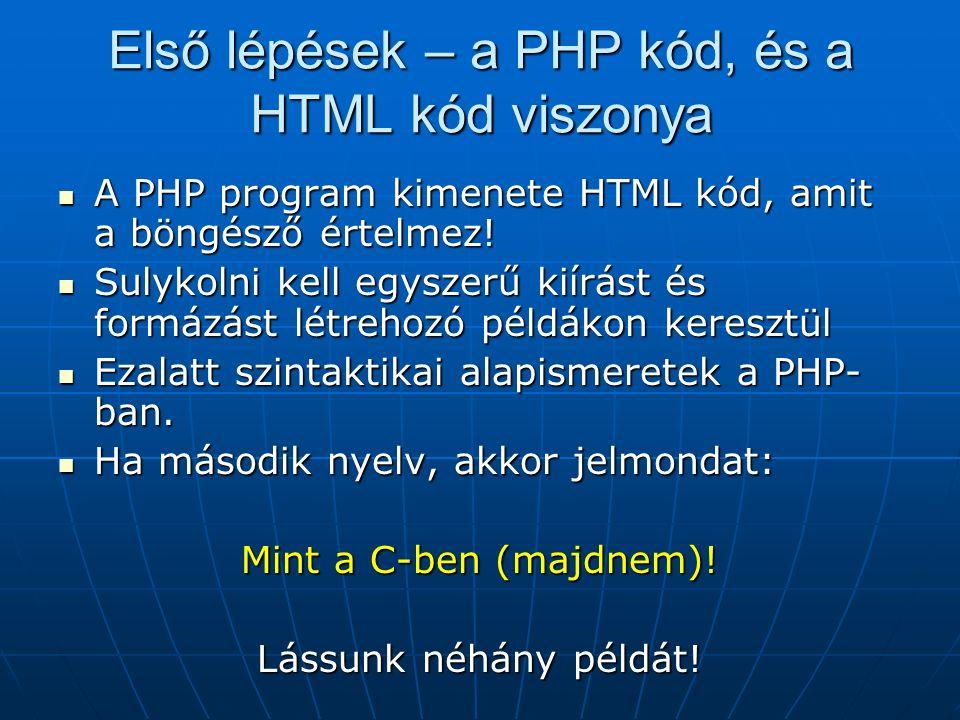 Első lépések – a PHP kód, és a HTML kód viszonya A PHP program kimenete HTML kód, amit a böngésző értelmez.