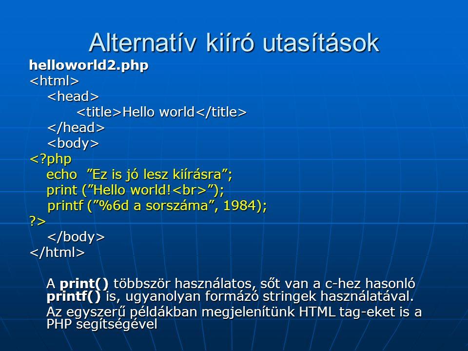Alternatív kiíró utasítások helloworld2.php<html><head> Hello world Hello world </head><body>< php echo Ez is jó lesz kiírásra ; print ( Hello world.
