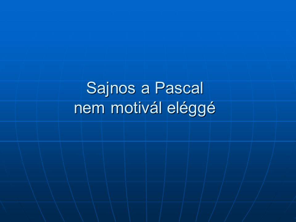 Sajnos a Pascal nem motivál eléggé