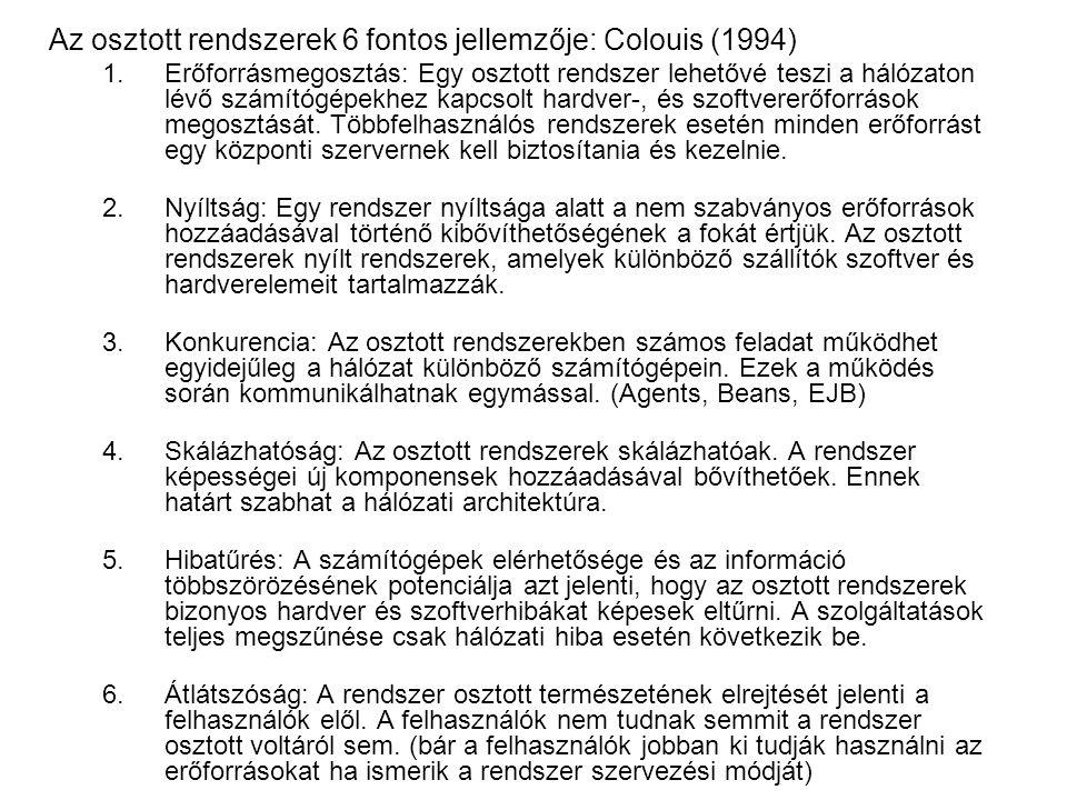 Az osztott rendszerek 6 fontos jellemzője: Colouis (1994) 1.Erőforrásmegosztás: Egy osztott rendszer lehetővé teszi a hálózaton lévő számítógépekhez kapcsolt hardver-, és szoftvererőforrások megosztását.