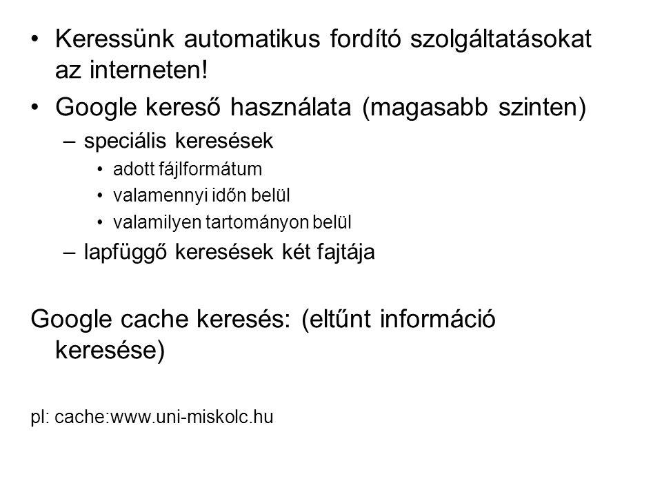 Keressünk automatikus fordító szolgáltatásokat az interneten! Google kereső használata (magasabb szinten) –speciális keresések adott fájlformátum vala