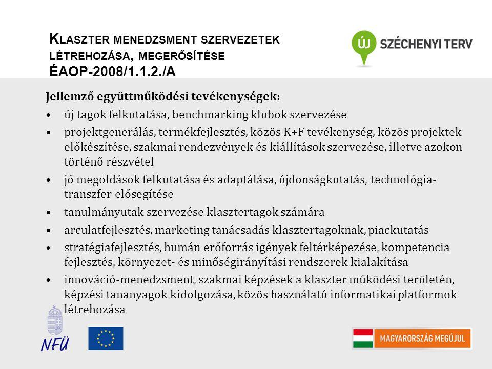 K LASZTER MENEDZSMENT SZERVEZETEK LÉTREHOZÁSA, MEGERŐSÍTÉSE ÉAOP-2008/1.1.2./A Jellemző együttműködési tevékenységek: új tagok felkutatása, benchmarki