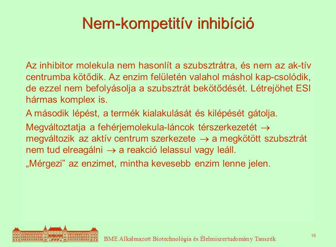 Nem-kompetitív inhibíció Az inhibitor molekula nem hasonlít a szubsztrátra, és nem az ak-tív centrumba kötődik. Az enzim felületén valahol máshol kap-
