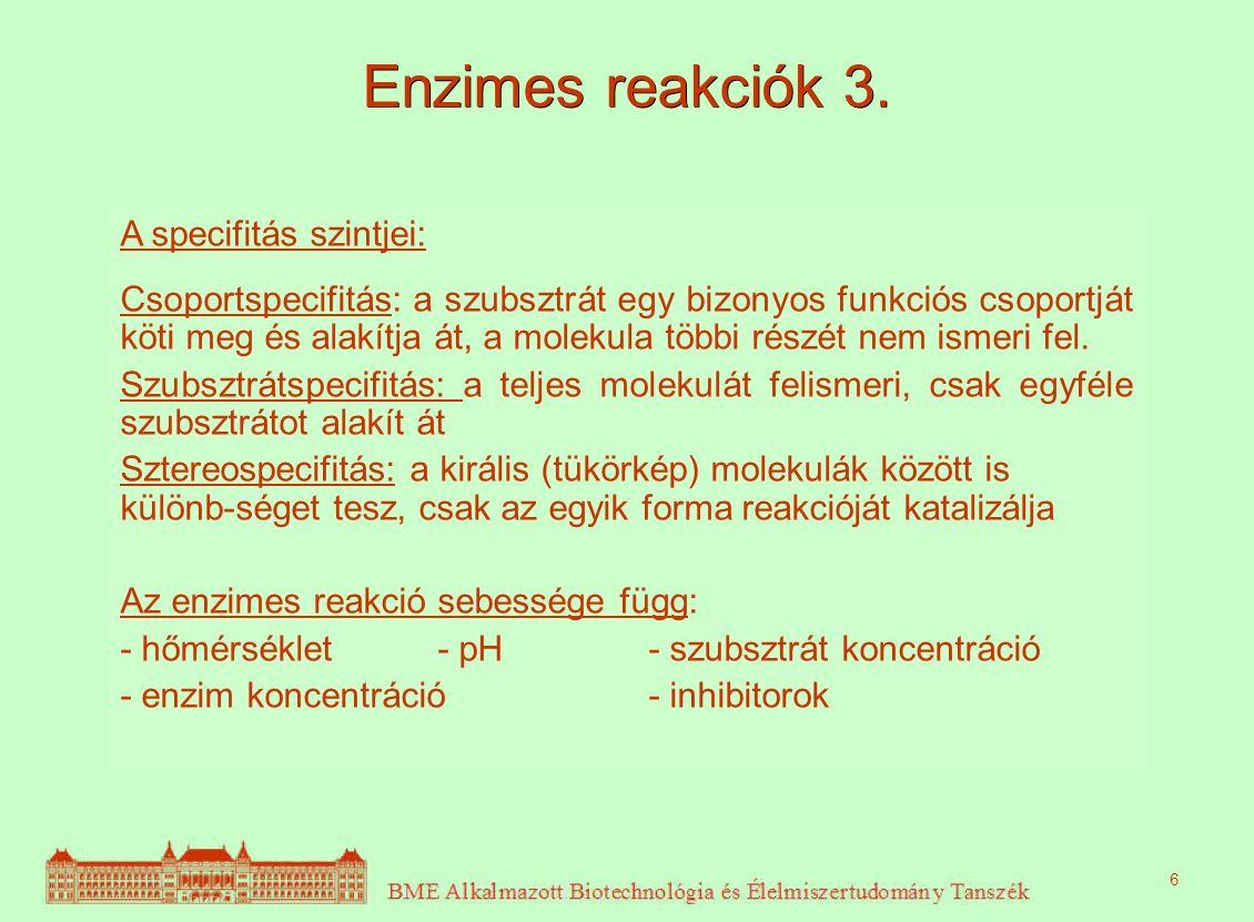 Enzimes reakciók 3. A specifitás szintjei: Csoportspecifitás: a szubsztrát egy bizonyos funkciós csoportját köti meg és alakítja át, a molekula többi