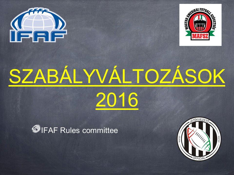 SZABÁLYVÁLTOZÁSOK 2016 IFAF Rules committee