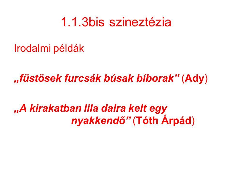 """1.1.3bis szineztézia Irodalmi példák """"füstösek furcsák búsak bíborak"""" (Ady) """"A kirakatban lila dalra kelt egy nyakkendő"""" (Tóth Árpád)"""