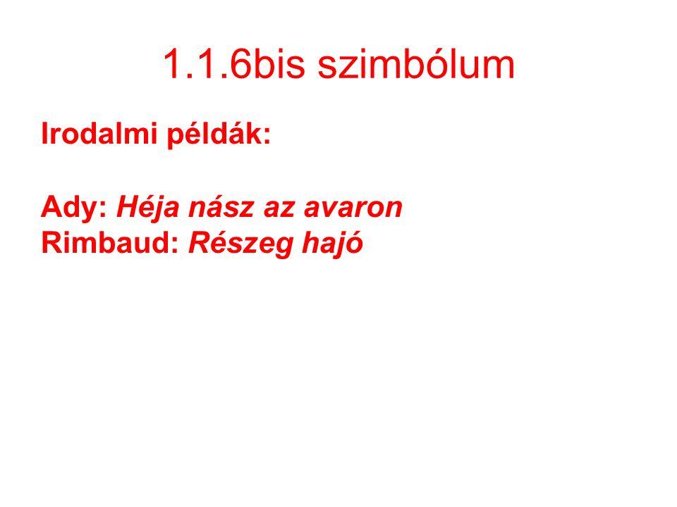 1.1.6bis szimbólum Irodalmi példák: Ady: Héja nász az avaron Rimbaud: Részeg hajó