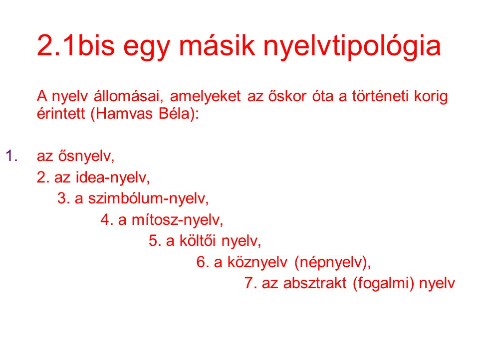 2.1bis egy másik nyelvtipológia A nyelv állomásai, amelyeket az őskor óta a történeti korig érintett (Hamvas Béla): 1.az ősnyelv, 2. az idea-nyelv, 3.