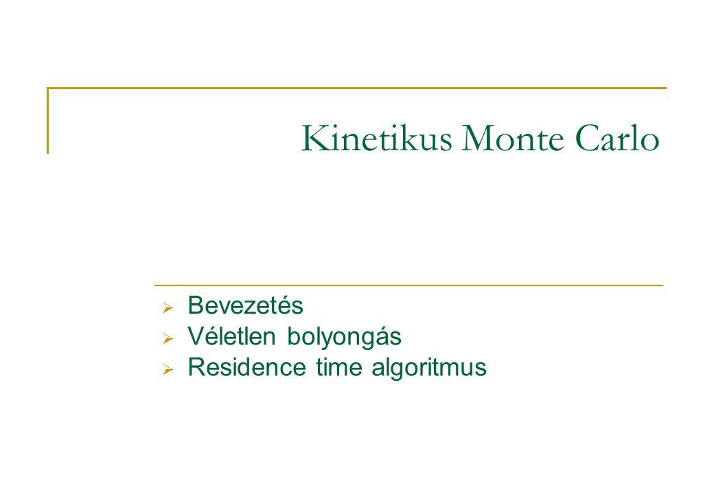 Kinetikus Monte Carlo  Bevezetés  Véletlen bolyongás  Residence time algoritmus