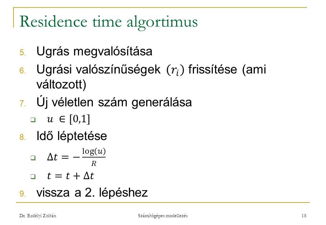 Residence time algortimus Dr. Erdélyi Zoltán Számítógépes modellezés 18