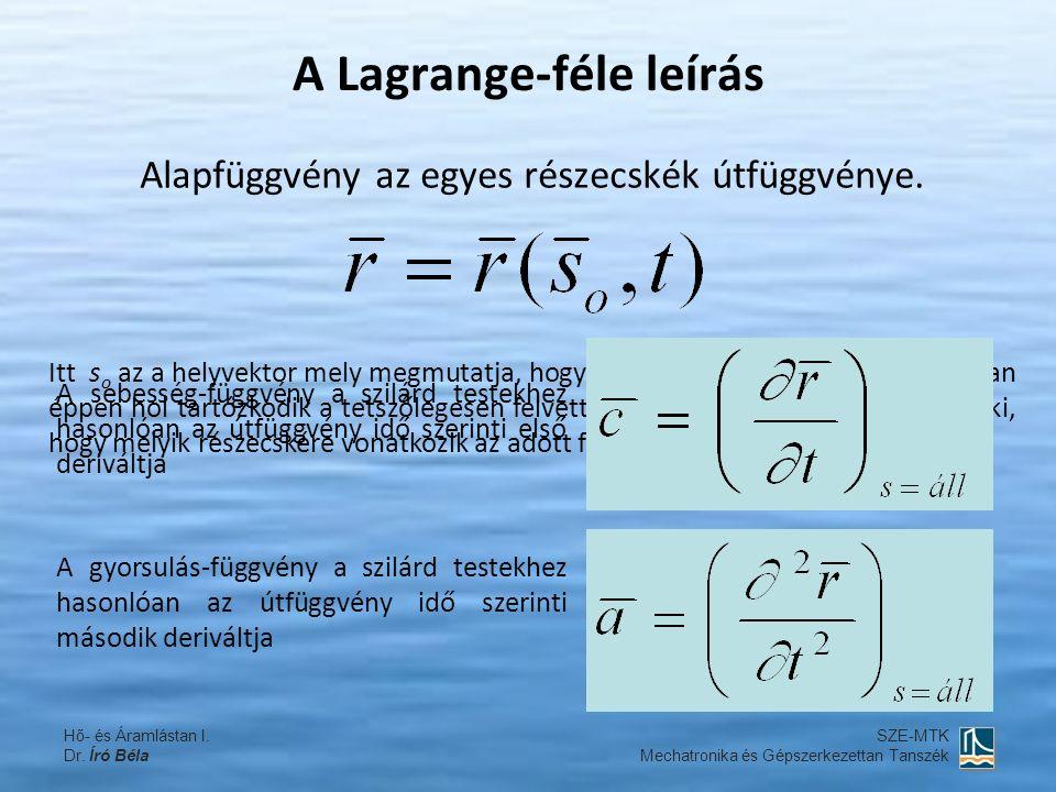 Problémák a Lagrange-féle módszerrel Az áramló kontinuum esetében értelmetlen a súlypont és a tömeg fogalma és így egyetlen útfüggvény felírása lehetetlen.