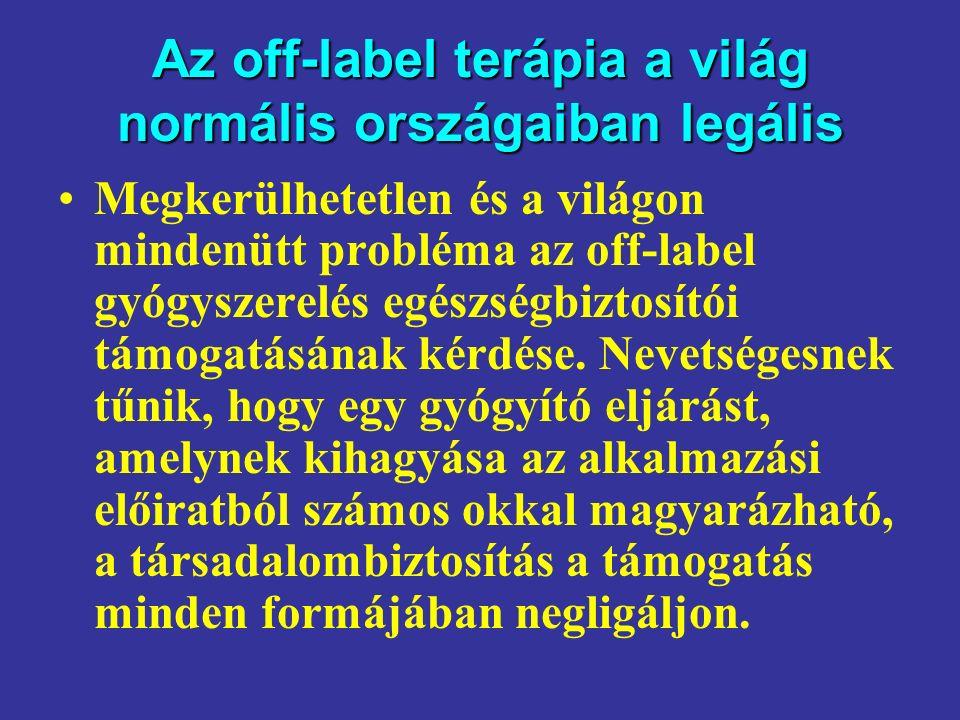 Az off-label terápia a világ normális országaiban legális Megkerülhetetlen és a világon mindenütt probléma az off-label gyógyszerelés egészségbiztosítói támogatásának kérdése.