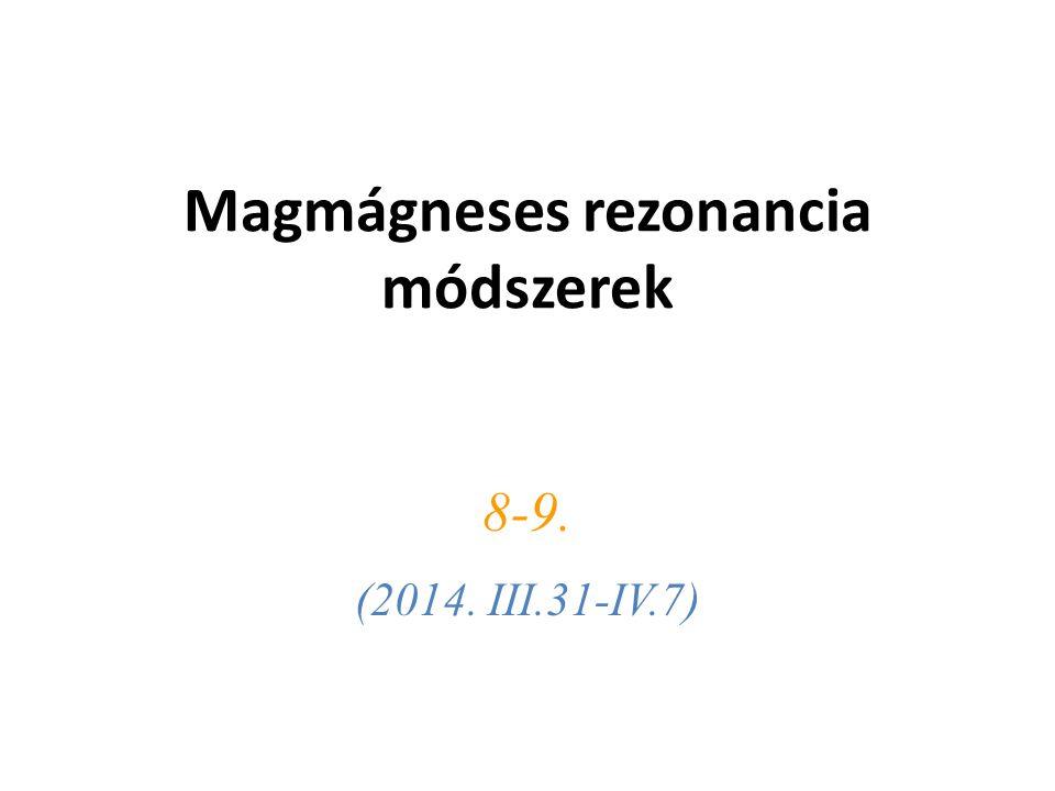 Magmágneses rezonancia módszerek 8-9. (2014. III.31-IV.7)