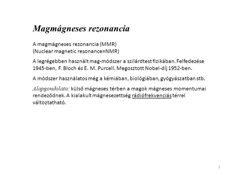 3 Magmágneses rezonancia A magmágneses rezonancia (MMR) (Nuclear magnetic resonance=NMR) A legrégebben használt mag-módszer a szilárdtest fizikában.