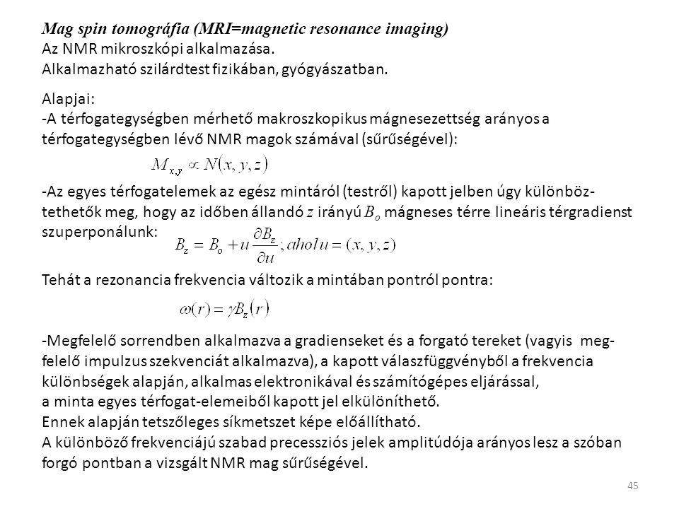 45 Mag spin tomográfia (MRI=magnetic resonance imaging) Az NMR mikroszkópi alkalmazása.