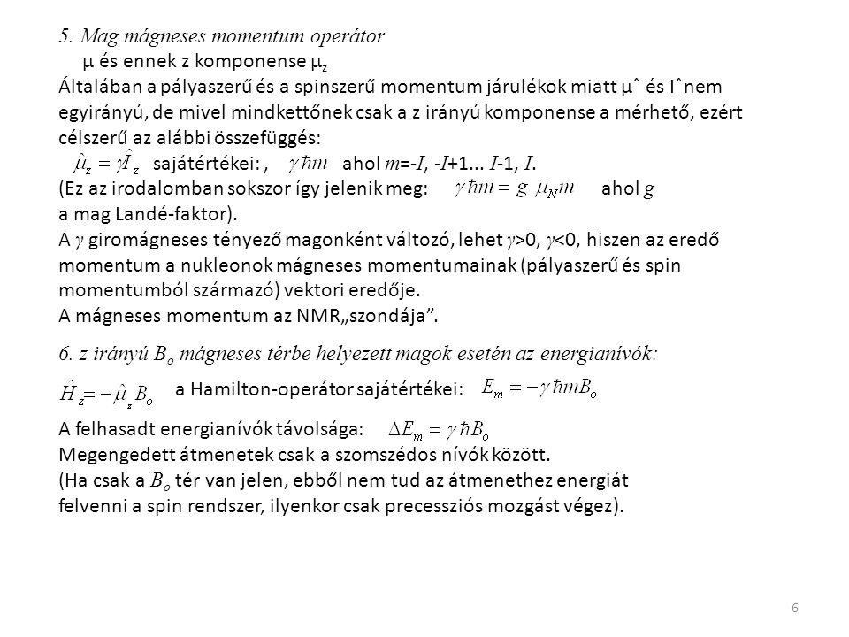 6 5. Mag mágneses momentum operátor μ és ennek z komponense μ z Általában a pályaszerű és a spinszerű momentum járulékok miatt μˆ és Ιˆnem egyirányú,