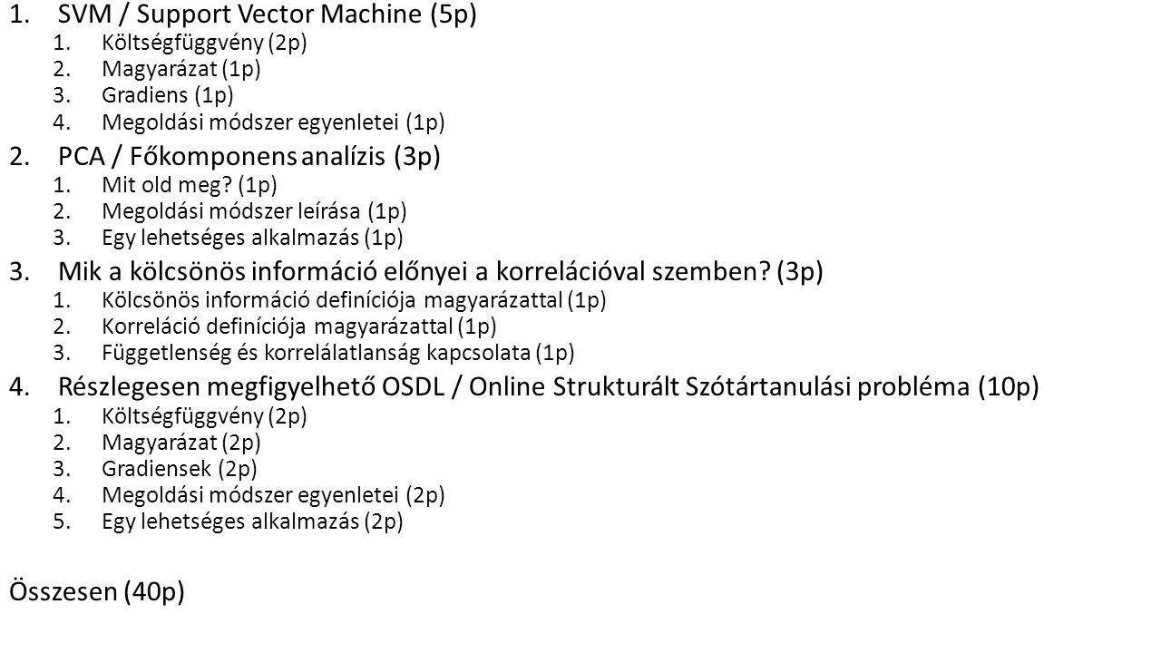 1.SVM / Support Vector Machine (5p) 1.Költségfüggvény (2p) 2.Magyarázat (1p) 3.Gradiens (1p) 4.Megoldási módszer egyenletei (1p) 2.PCA / Főkomponens analízis (3p) 1.Mit old meg.