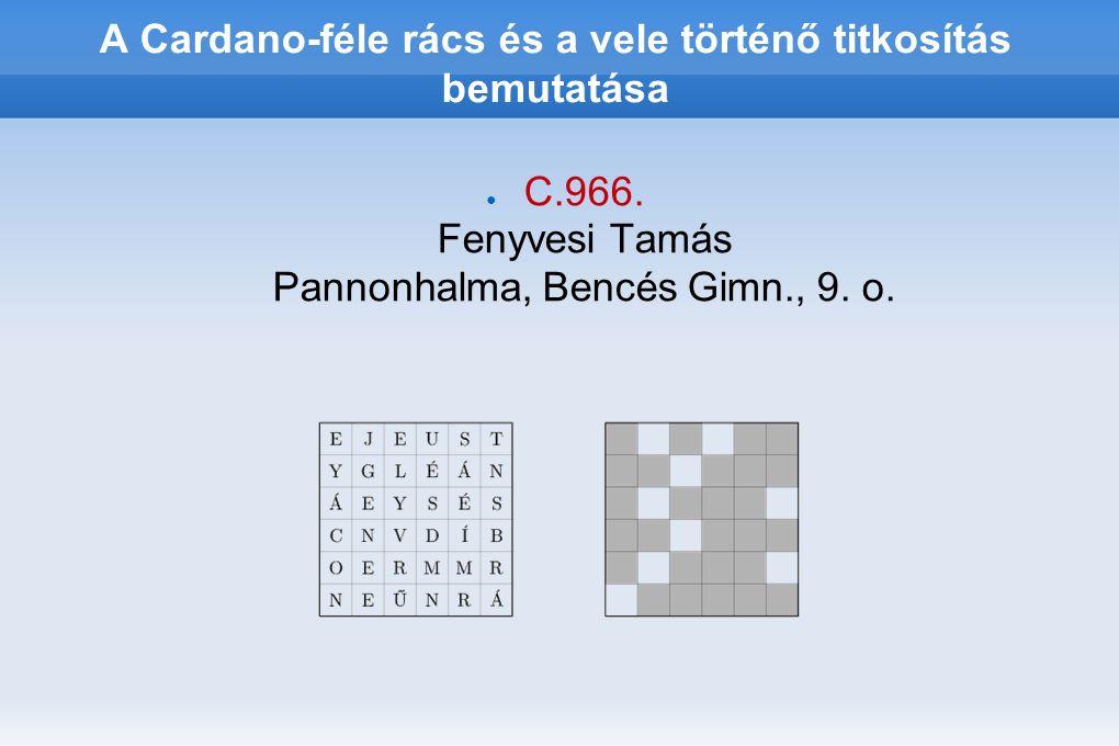 Mi kell hozzá: ● 6x6-os üres betűnégyzet ● A betűnégyzetre illeszkedő Cardano- féle rács