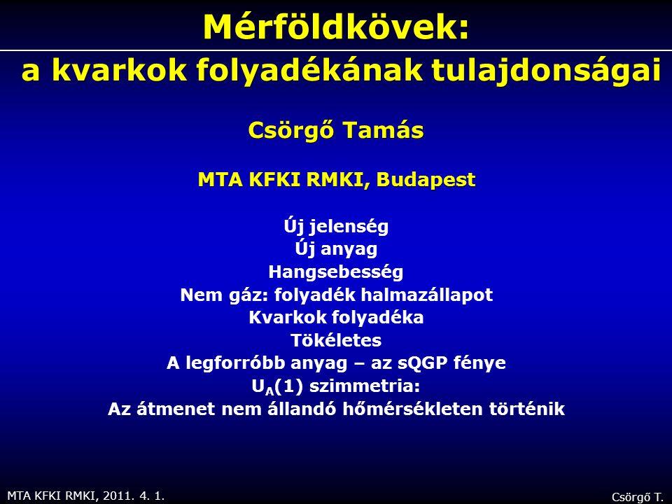 MTA KFKI RMKI, 2011. 4. 1. Csörgő T. Mérföldkövek: a kvarkok folyadékának tulajdonságai a kvarkok folyadékának tulajdonságai Csörgő Tamás MTA KFKI RMK