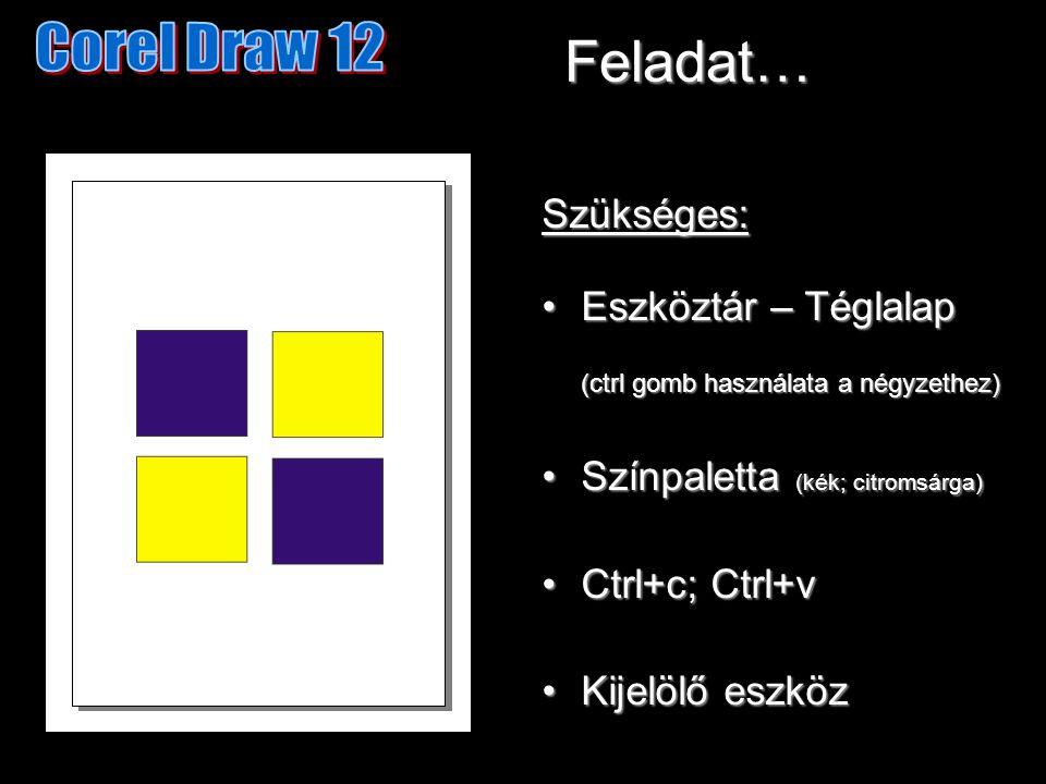 Feladat… Szükséges: Eszköztár – Téglalap (ctrl gomb használata a négyzethez)Eszköztár – Téglalap (ctrl gomb használata a négyzethez) Színpaletta (kék; citromsárga)Színpaletta (kék; citromsárga) Ctrl+c; Ctrl+vCtrl+c; Ctrl+v Kijelölő eszközKijelölő eszköz
