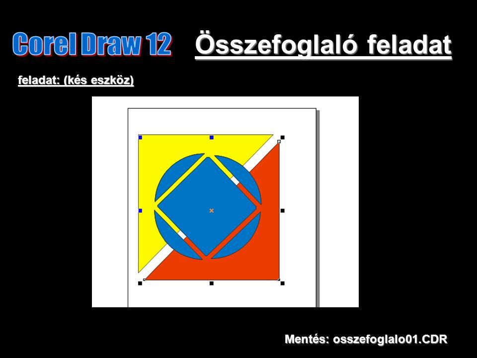 Összefoglaló feladat feladat: (kés eszköz) Mentés: osszefoglalo01.CDR