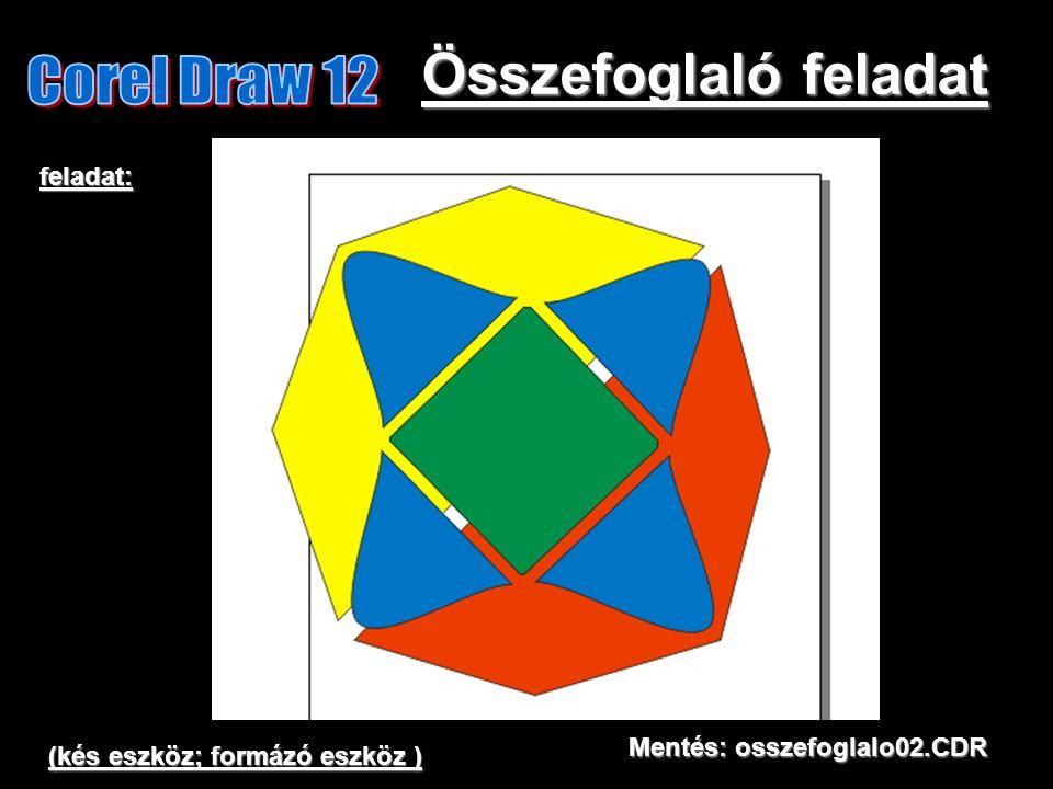 Összefoglaló feladat feladat: Mentés: osszefoglalo02.CDR (kés eszköz; formázó eszköz )