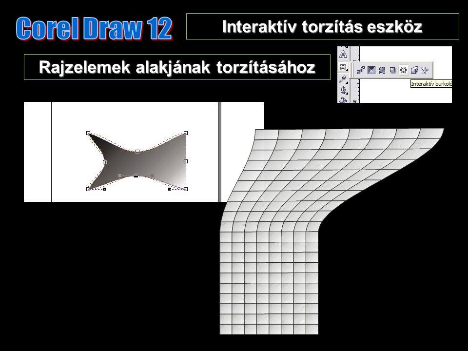 Interaktív torzítás eszköz Rajzelemek alakjának torzításához