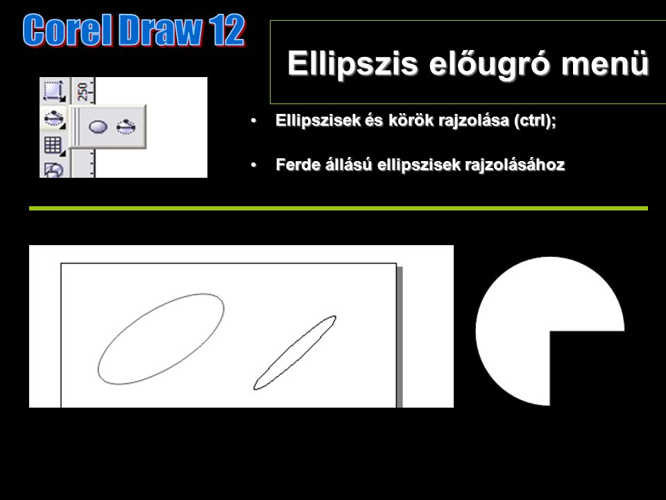 Ellipszis előugró menü Ellipszisek és körök rajzolása (ctrl);Ellipszisek és körök rajzolása (ctrl); Ferde állású ellipszisek rajzolásáhozFerde állású