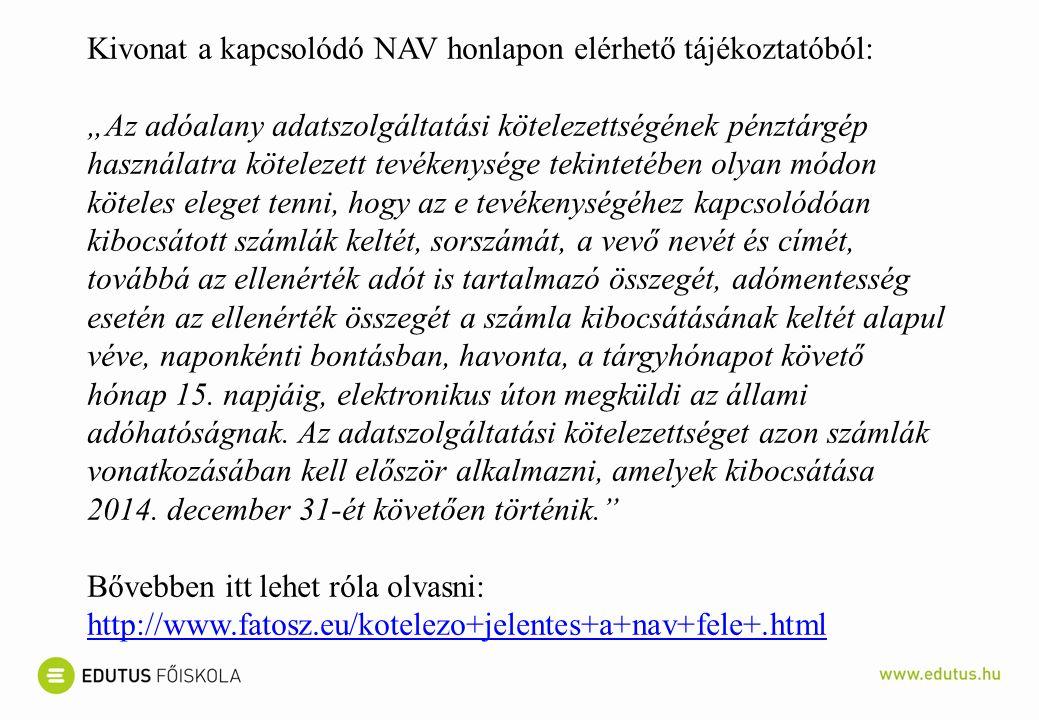 """Kivonat a kapcsolódó NAV honlapon elérhető tájékoztatóból: """"Az adóalany adatszolgáltatási kötelezettségének pénztárgép használatra kötelezett tevékenysége tekintetében olyan módon köteles eleget tenni, hogy az e tevékenységéhez kapcsolódóan kibocsátott számlák keltét, sorszámát, a vevő nevét és címét, továbbá az ellenérték adót is tartalmazó összegét, adómentesség esetén az ellenérték összegét a számla kibocsátásának keltét alapul véve, naponkénti bontásban, havonta, a tárgyhónapot követő hónap 15."""