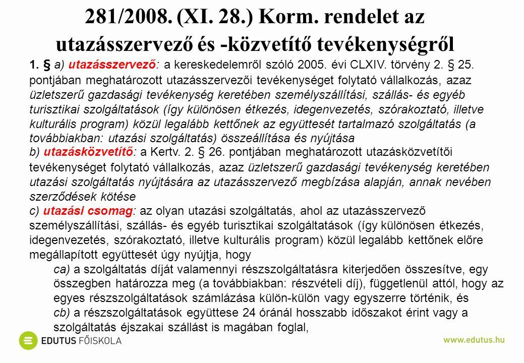 281/2008. (XI. 28.) Korm. rendelet az utazásszervező és -közvetítő tevékenységről 1.