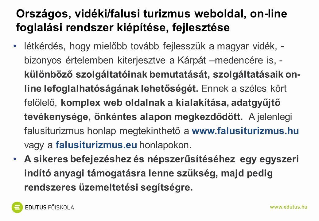 Országos, vidéki/falusi turizmus weboldal, on-line foglalási rendszer kiépítése, fejlesztése létkérdés, hogy mielőbb tovább fejlesszük a magyar vidék, - bizonyos értelemben kiterjesztve a Kárpát –medencére is, - különböző szolgáltatóinak bemutatását, szolgáltatásaik on- line lefoglalhatóságának lehetőségét.