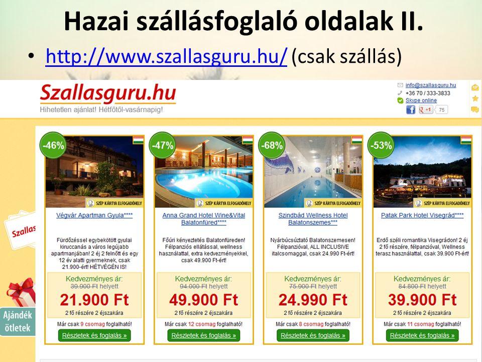 http://www.szallasguru.hu/ (csak szállás) http://www.szallasguru.hu/ Hazai szállásfoglaló oldalak II.