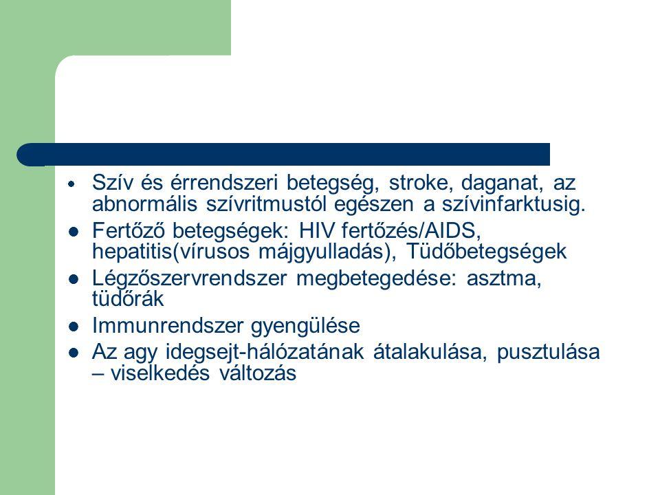  Szív és érrendszeri betegség, stroke, daganat, az abnormális szívritmustól egészen a szívinfarktusig. Fertőző betegségek: HIV fertőzés/AIDS, hepatit