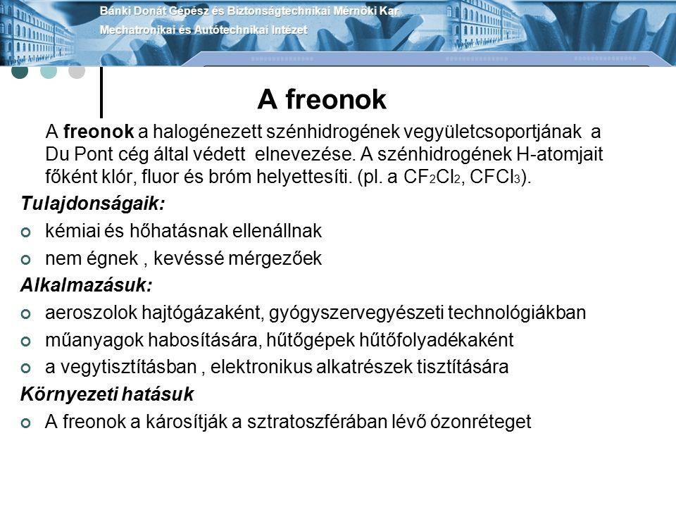 A freonok A freonok a halogénezett szénhidrogének vegyületcsoportjának a Du Pont cég által védett elnevezése. A szénhidrogének H-atomjait főként klór,