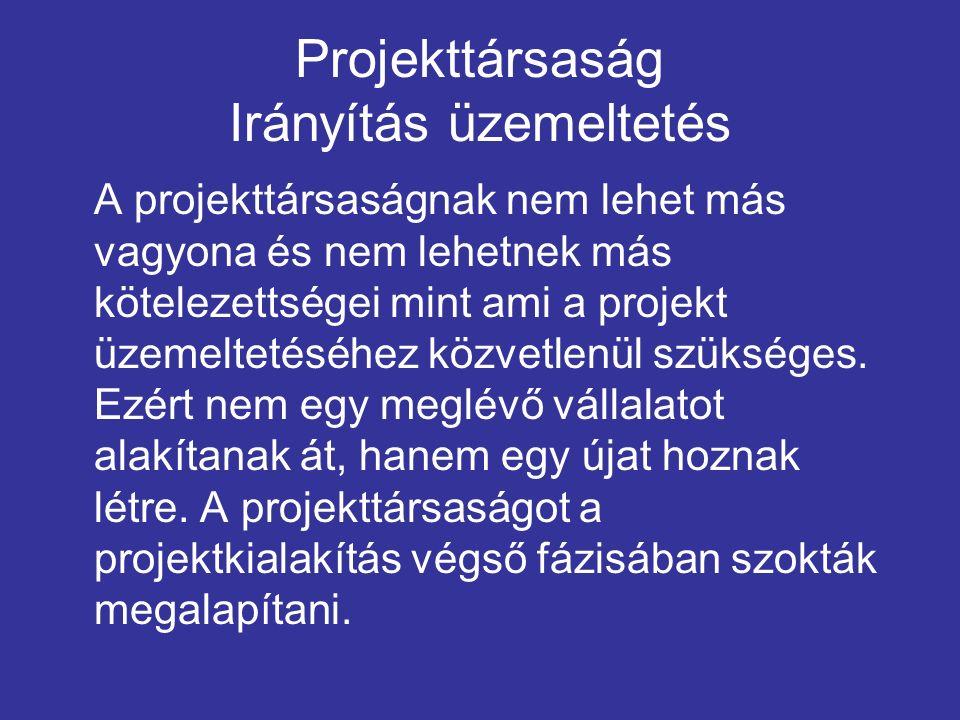 Projekttársaság Irányítás üzemeltetés A projekttársaságnak nem lehet más vagyona és nem lehetnek más kötelezettségei mint ami a projekt üzemeltetéséhez közvetlenül szükséges.